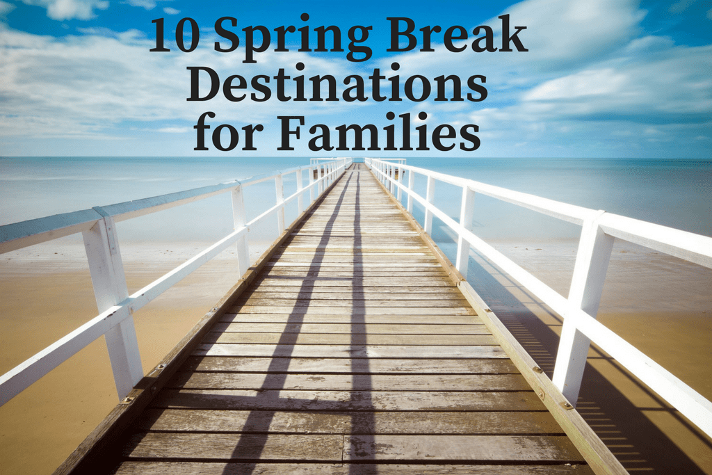 Spring Break Destinations for Families